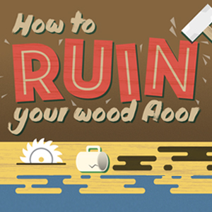 How to ruin a wood floor